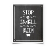 Stop and Smell the Bacon - chalkboard print