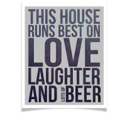 This House Runs Best on Love Laughter and Lots of Beer - Blue / B&W