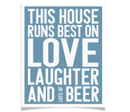 This House Runs Best on Love Laughter and Beer - Custom Colors!