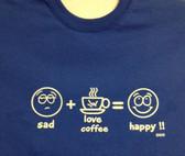 Sad-ILY draw Coffe-Happy (White Print) T-Shirt (Choose Color Shirt Adult)