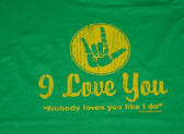 """NO BODY LOVES YOU LIKE I DO""  SIGN HAND "" I LOVE YOU "" (YELLOW PRINT) ADULT SIZE"