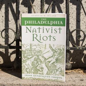 The Philadelphia Nativist Riots: Irish Kensington Erupts