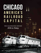 Chicago America's Railroad Capital The Illustrated History 1836 to Today