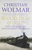 Blood, Iron & Gold: How the Railways Transformed the World (Paperback)