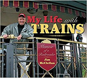 My Life With Trains: Memoir of a Railroader by Jim McClellan