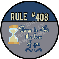 Rule #408- Time is not the boss of me