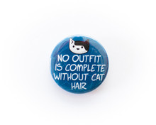 No Outfit Is Complete Without Cat Hair - button badge
