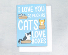 I Love You As Much As Cats Love Boxes - Greetings Card