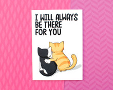 I Will Always Be There For You - Greetings Card