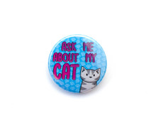 Ask Me About My Cat - button badge