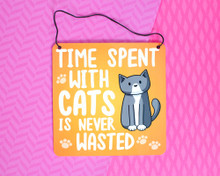 Time Spent With Cats Is Never Wasted - Metal Sign