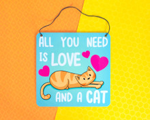 All You Need Is Love And A Cat - Metal Sign