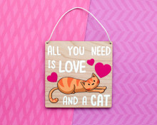 All You Need Is Love And A Cat - Wooden Sign
