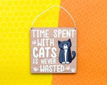 Time Spent With Cats Is Never Wasted - Wooden Sign
