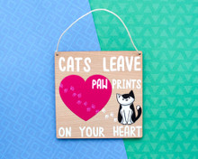 Cats Leave Paw Prints On Your Heart - Wooden Sign