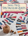 Small Pieces, Spectacular Quilts