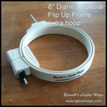 "8"" hoop fits the Diane's Special Flip Up Frame."