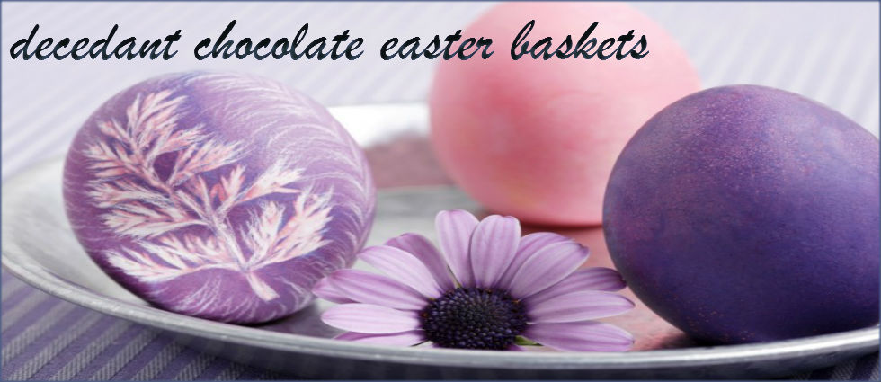 decedant chocolate easter baskets