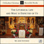 The Liturgical Life and What is Expected of Us (CD)
