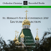 St. Herman's Youth Conference 2010 Lecture Collection - MP3 Format
