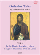 Orthodox Talks # 4: Is the Desire for Martyrdom a Sign of Madness, Evil, or Love?