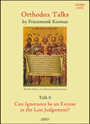 Orthodox Talks # 6: Can Ignorance be an Excuse at the Last Judgement?