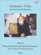 Orthodox Talks #23: Mental, Physical and Spiritual Disasters. The Lack of Discernment