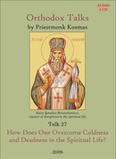 Orthodox Talks #27: How Does One Overcome Coldness and Deadness in the Spiritual Life?