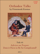 Orthodox Talks #40: Advice on Prayer: Does It Have to Be So Complicated?