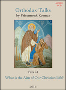 Orthodox Talks #44: What is the Aim of Our Christian Life?