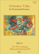 Orthodox Talks #45: Are we Leading a Balanced Spiritual Life?