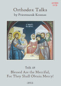 Orthodox Talks #48: Blessed are the Merciful, for They Shall Obtain Mercy!