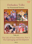 Orthodox Talks #49: The Life of Saint Nektarios, Part 1: His Upbringing and Development