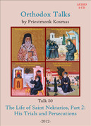 Orthodox Talks #50: The Life of St. Nektarios, Part 2: His Trials and Persecutions