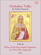 Orthodox Talks #56: What God Has Joined Together, Let Not Man Separate