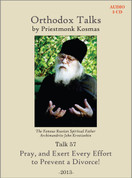 Orthodox Talks #57: Pray and Exert Every Effort to Prevent a Divorce!
