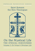 On the Mystical Life: The Ethical Discourses, Volume 2: On Virtue and Christian Life (Saint Symeon the New Theologian)