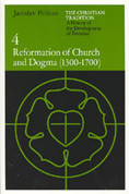 Reformation of Church and Dogma (1300-1700) (The Christian Tradition, Vol. 4)