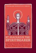 St Macarius the Spiritbearer: Coptic Texts Relating to Saint Macarius the Great (Popular Patristics)