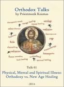 Orthodox Talks #61: Physical, Mental and Spiritual Illness: Orthodoxy vs. New Age Healing