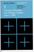 Christian Doctrine and Modern Culture (since 1700) (The Christian Tradition, Vol. 5)