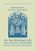 On the Mystical Life Vol 3: Life, Times, and Theology: the Ethical Discourses (Saint Symeon the New Theologian)