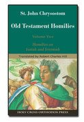 St. John Chrysostom Old Testament Homilies. Vl. 2 Homilies on Isaiah and Jeremiah