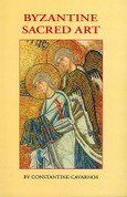 Byzantine Sacred Art: Selected Writings of the Contemporary Icon Painter Photios Kontoglou on the Sacred Arts