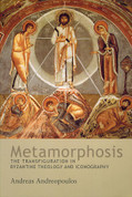 Metamorphosis: The Transfiguration in Byzantine Theology and Iconography