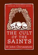 The Cult of the Saints (Saint John Chrysostom)