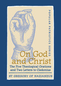 On God and Christ: The Five Theological Orations and Two Letters to Cledonius (Saint Gregory the Theologian)