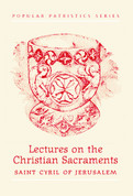 Lectures on the Christian Sacraments (Saint Cyrill of Jerusalem)