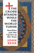 The Cross Stands, While the World Turns: Homilies for the Cycles of the Year