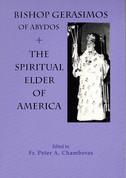 Bishop Gerasimos of Abydos: The Spiritual Elder of America